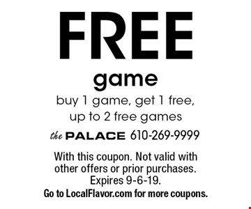 Free game. Buy 1 game, get 1 free, up to 2 free games. With this coupon. Not valid with other offers or prior purchases. Expires 9-6-19. Go to LocalFlavor.com for more coupons.