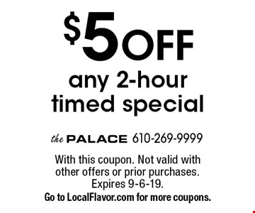 $5 OFF any 2-hour timed special. With this coupon. Not valid with other offers or prior purchases. Expires 9-6-19. Go to LocalFlavor.com for more coupons.