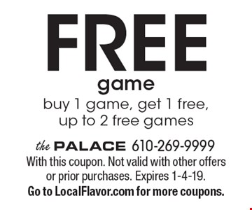 Free game. Buy 1 game, get 1 free, up to 2 free games. With this coupon. Not valid with other offers or prior purchases. Expires 1-4-19. Go to LocalFlavor.com for more coupons.