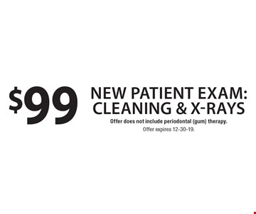 $99 new patient exam: cleaning & x-rays. Offer does not include periodontal (gum) therapy. Offer expires 12-30-19.