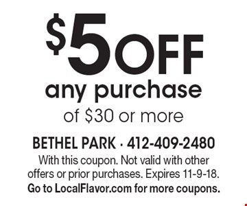 $5 Off any purchase of $30 or more. With this coupon. Not valid with other offers or prior purchases. Expires 11-9-18. Go to LocalFlavor.com for more coupons.
