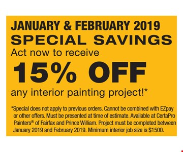 15% off any interior painting project. Special does not apply to previous orders. Cannot be combined with EZpay or other offers. Must be presented at time of estimate. Available at CertaPro Painters of Fairfax and Prince William. Project must be completed between January 2019 and February 2018. Minimum interior job size is $1,500.