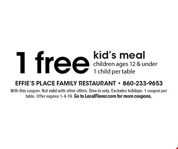 1 free kid's meal children ages 12 & under 1 child per table. With this coupon. Not valid with other offers. Dine in only. Excludes holidays. 1 coupon per table. Offer expires 1-4-19. Go to LocalFlavor.com for more coupons.