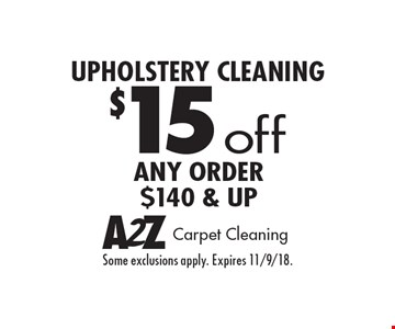 $15 off upholstery cleaning, Any order $140 & up. Some exclusions apply. Expires 11/9/18.