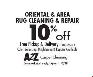 10% off oriental & area rug cleaning & repair. Free pickup & delivery if necessary. Color balancing, brightening & repairs available. Some exclusions apply. Expires 11/9/18.