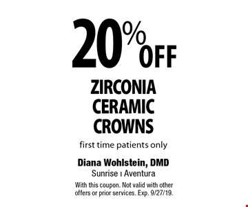 20% Off zirconia ceramic crowns first time patients only. With this coupon. Not valid with other offers or prior services. Exp. 9/27/19.