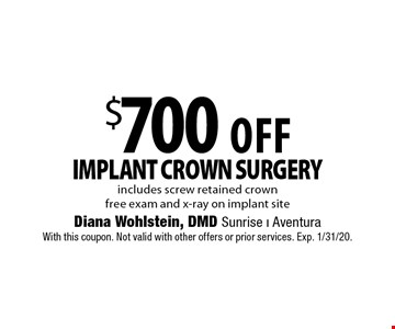 $700 Off Implant Crown Surgery. Includes screw retained crown. Free exam and x-ray on implant site. With this coupon. Not valid with other offers or prior services. Exp. 1/31/20.
