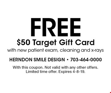 Free $50 Target Gift Card with new patient exam, cleaning and x-rays. With this coupon. Not valid with any other offers. Limited time offer. Expires 4-8-19.