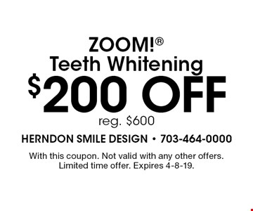 $200 off ZOOM! Teeth Whitening reg. $600. With this coupon. Not valid with any other offers. Limited time offer. Expires 4-8-19.