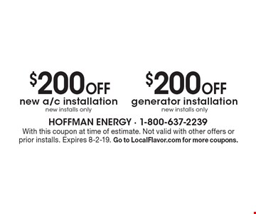 $200 Off generator installation new installs only. $200 Off new a/c installation. new installs only. With this coupon at time of estimate. Not valid with other offers or prior installs. Expires 8-2-19. Go to LocalFlavor.com for more coupons.