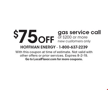 $75 Off gas service call of $200 or more new customers only. With this coupon at time of estimate. Not valid with other offers or prior services. Expires 8-2-19. Go to LocalFlavor.com for more coupons.
