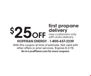 $25 Off first propane delivery new customers only with auto-delivery. With this coupon at time of estimate. Not valid with other offers or prior services. Expires 8-2-19. Go to LocalFlavor.com for more coupons.