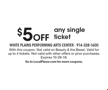 $5 off any single ticket. With this coupon. Not valid on Beauty & the Beast. Valid for up to 4 tickets. Not valid with other offers or prior purchases. Expires 10-26-18. Go to LocalFlavor.com for more coupons.