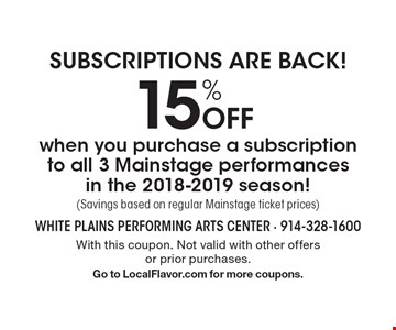 SUBSCRIPTIONS ARE BACK! 15% Off when you purchase a subscription to all 3 Mainstage performances in the 2018-2019 season! (Savings based on regular Mainstage ticket prices). With this coupon. Not valid with other offersor prior purchases. Go to LocalFlavor.com for more coupons.
