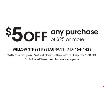 $5 off any purchase of $25 or more. With this coupon. Not valid with other offers. Expires 1-31-19. Go to LocalFlavor.com for more coupons.