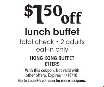 $1.50 off lunch buffet total check - 2 adults, eat-in only. With this coupon. Not valid with other offers. Expires 11/16/18. Go to LocalFlavor.com for more coupons.