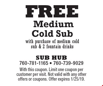 FREE Medium Cold Sub with purchase of medium cold sub & 2 fountain drinks. With this coupon. Limit one coupon per customer per visit. Not valid with any other offers or coupons. Offer expires 1/25/19.