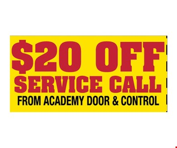 $20 OFF SERVICE CALL FROM ACADEMY DOOR & CONTROL. Please Present Ad. Not Valid With Any Other Offer or Prior call.