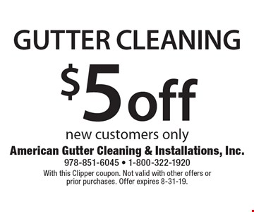 $5 off Gutter Cleaning new customers only. With this Clipper coupon. Not valid with other offers or prior purchases. Offer expires 8-31-19.
