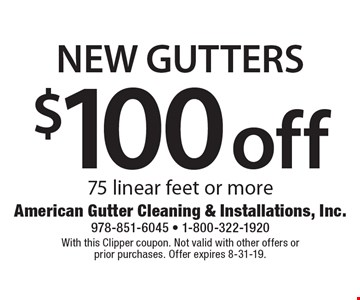 $100 off New Gutters 75 linear feet or more. With this Clipper coupon. Not valid with other offers or prior purchases. Offer expires 8-31-19.
