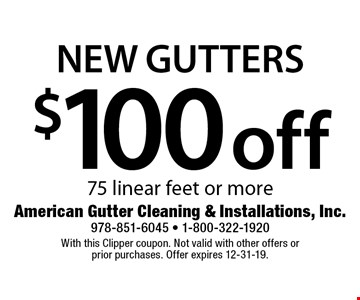 $100 off New Gutters - 75 linear feet or more. With this Clipper coupon. Not valid with other offers or prior purchases. Offer expires 12-31-19.