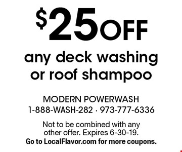 $25 OFF any deck washing or roof shampoo. Not to be combined with any other offer. Expires 6-30-19. Go to LocalFlavor.com for more coupons.