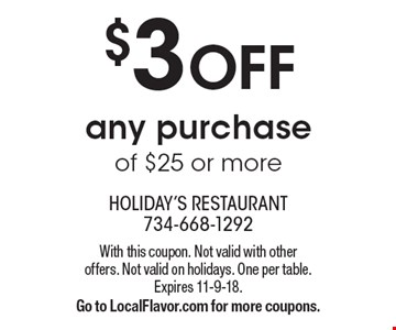 $3 OFF any purchase of $25 or more. With this coupon. Not valid with otheroffers. Not valid on holidays. One per table. Expires 11-9-18. Go to LocalFlavor.com for more coupons.