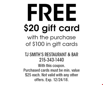FREE $20 gift card with the purchase of $100 in gift cards. With this coupon. Purchased cards must be min. value $25 each. Not valid with any other offers. Exp. 12/24/18.