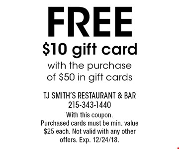 FREE $10 gift card with the purchase of $50 in gift cards. With this coupon. Purchased cards must be min. value $25 each. Not valid with any other offers. Exp. 12/24/18.