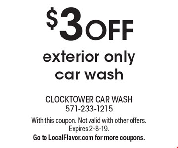 $3 OFF exterior only car wash . With this coupon. Not valid with other offers. Expires 2-8-19. Go to LocalFlavor.com for more coupons.