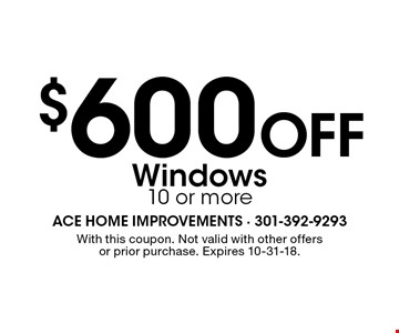 $600 Off Windows 10 or more. With this coupon. Not valid with other offers or prior purchase. Expires 10-31-18.