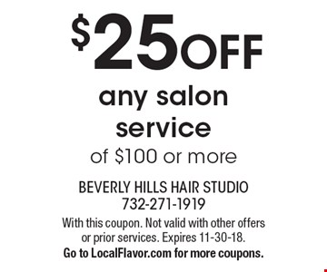 $25 OFF any salon service of $100 or more. With this coupon. Not valid with other offers or prior services. Expires 11-30-18. Go to LocalFlavor.com for more coupons.