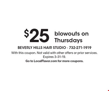 $25 blowouts on Thursdays. With this coupon. Not valid with other offers or prior services. Expires 3-31-19. Go to LocalFlavor.com for more coupons.