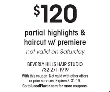 $120 partial highlights & haircut w/ premiere. Not valid on Saturday. With this coupon. Not valid with other offers or prior services. Expires 3-31-19. Go to LocalFlavor.com for more coupons.