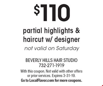 $110 partial highlights & haircut w/ designer not valid on Saturday. With this coupon. Not valid with other offers or prior services. Expires 3-31-19. Go to LocalFlavor.com for more coupons.