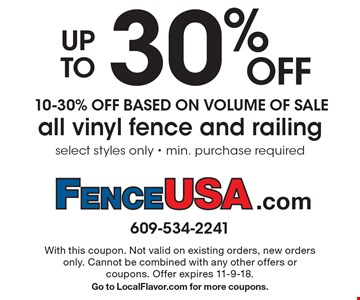 Up to 30% OFF all vinyl fence and railing 10-30% Off Based On Volume Of Sale select styles only - min. purchase required. With this coupon. Not valid on existing orders, new orders only. Cannot be combined with any other offers or coupons. Offer expires 11-9-18. Go to LocalFlavor.com for more coupons.