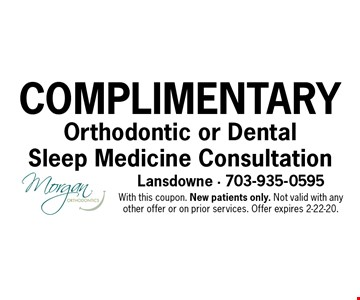 Complimentary Orthodontic or Dental Sleep Medicine Consultation. With this coupon. New patients only. Not valid with any other offer or on prior services. Offer expires 2-22-20.