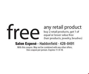 free any retail product buy 2 retail products, get 1 of equal or lesser value free(hair products, jewelry, brushes). With this coupon. May not be combined with any other offers.One coupon per person. Expires 11-9-18.