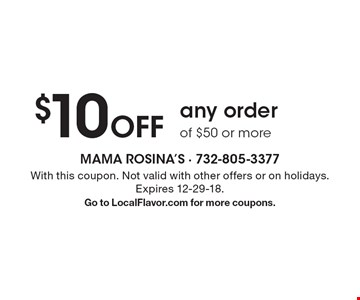 $10 Off any order of $50 or more. With this coupon. Not valid with other offers or on holidays.Expires 12-29-18. Go to LocalFlavor.com for more coupons.