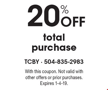 20% off total purchase. With this coupon. Not valid with other offers or prior purchases. Expires 1-4-19.