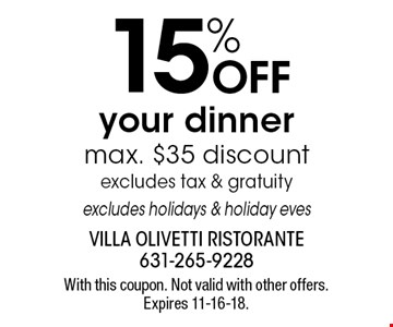 15% OFF your dinner, max. $35 discount. Excludes tax & gratuity excludes holidays & holiday eves. With this coupon. Not valid with other offers. Expires 11-16-18.