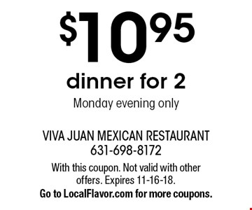 $10.95 dinner for 2. Monday evening only. With this coupon. Not valid with other offers. Expires 11-16-18. Go to LocalFlavor.com for more coupons.