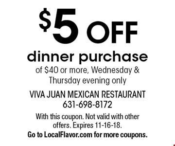 $5 OFF dinner purchase of $40 or more, Wednesday & Thursday evening only. With this coupon. Not valid with other offers. Expires 11-16-18. Go to LocalFlavor.com for more coupons.