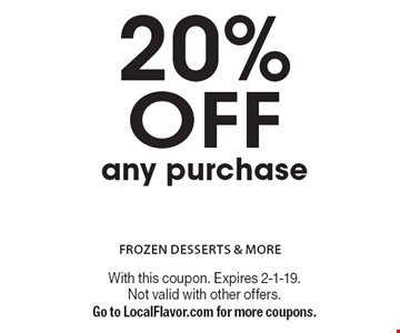 20% OFF any purchase. With this coupon. Expires 2-1-19. Not valid with other offers. Go to LocalFlavor.com for more coupons.