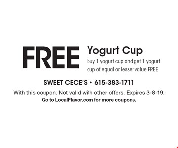 FREE Yogurt Cup - buy 1 yogurt cup and get 1 yogurt cup of equal or lesser value FREE. With this coupon. Not valid with other offers. Expires 3-8-19. Go to LocalFlavor.com for more coupons.