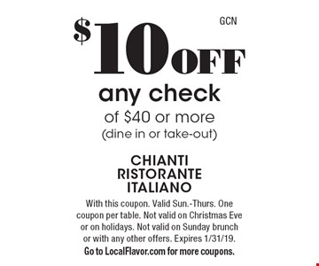 $10 off any check of $40 or more (dine in or take-out). With this coupon. Valid Sun.-Thurs. One coupon per table. Not valid on Christmas Eve or on holidays. Not valid on Sunday brunch or with any other offers. Expires 1/31/19. Go to LocalFlavor.com for more coupons.