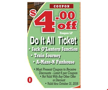 $4.00 off Do It All Ticket. Must present coupon to Receive discounts - limits 6 per coupon. Not valid with any other offer or discount. Valid thru 10-31-2018.