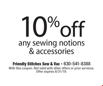 10% off any sewing notions & accessories. With this coupon. Not valid with other offers or prior services. Offer expires 8/31/19.