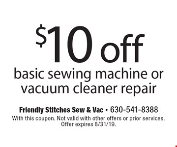 $10 off basic sewing machine or vacuum cleaner repair. With this coupon. Not valid with other offers or prior services. Offer expires 8/31/19.