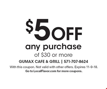 $5 Off any purchase of $30 or more. With this coupon. Not valid with other offers. Expires 11-9-18. Go to LocalFlavor.com for more coupons.